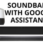 Best Soundbar With Google Assistant - Reviews & Buyers Guide